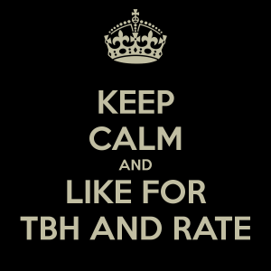 keep-calm-and-like-for-tbh-and-rate
